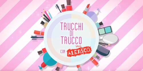 Trucchi di Trucco con Alex e Co. su Disney Channel