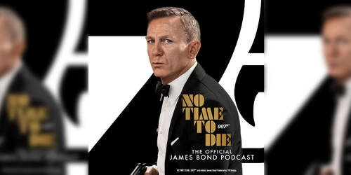 007 - No Time To Die Podcast