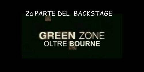 Green Zone - Backstage 2 - Oltre Bourne