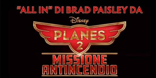 'All In' Brad Paisley - Planes 2: Missione Antincendio