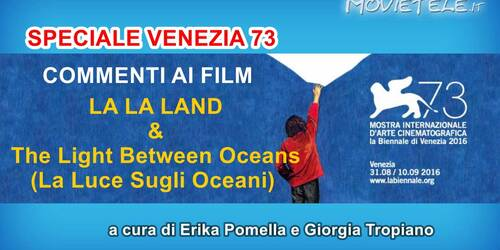 Venezia 73, i nostri commenti a La La Land e The Light Between Oceans