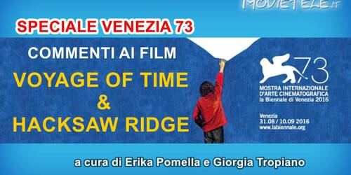 Voyage of Time e Hacksaw Ridge: i nostri commenti da Venezia 73