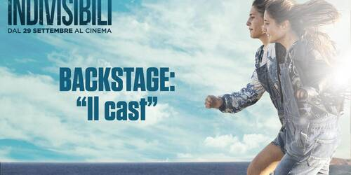 Indivisibili - Backstage: Il cast