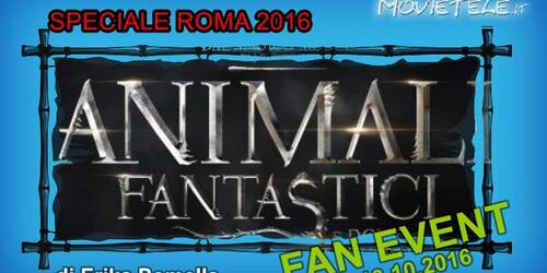 Roma 2016: commento al Fan Event di Animali Fantastici e Dove Trovarli