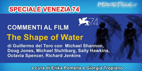 The Shape of Water - Video Recensione da Venezia 74