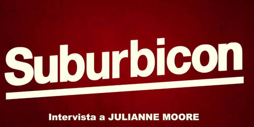 Suburbicon - Intervista a Julianne Moore