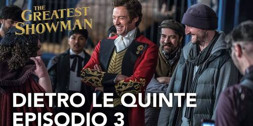 The Greatest Showman - Dietro le quinte 3a parte