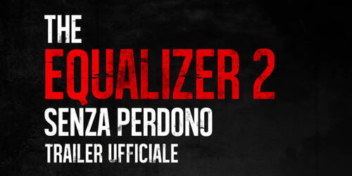 The Equalizer 2, Trailer italiano