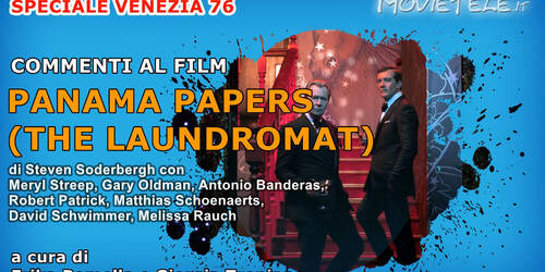 Panama Papers (The Laundromat) di Steven Soderbergh, Video Recensione [Venezia 76]
