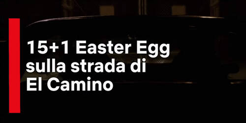 15+1 Easter Egg sulla strada di El Camino: Il Film di Breaking Bad